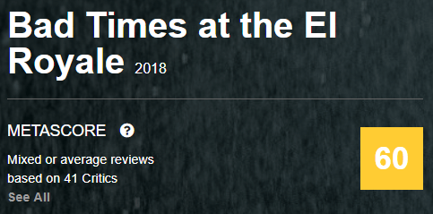 Bad Times at the El Royale Metacritic Metascore